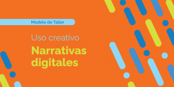 Modelo de Taller - Uso creativo - Narrativas digitales